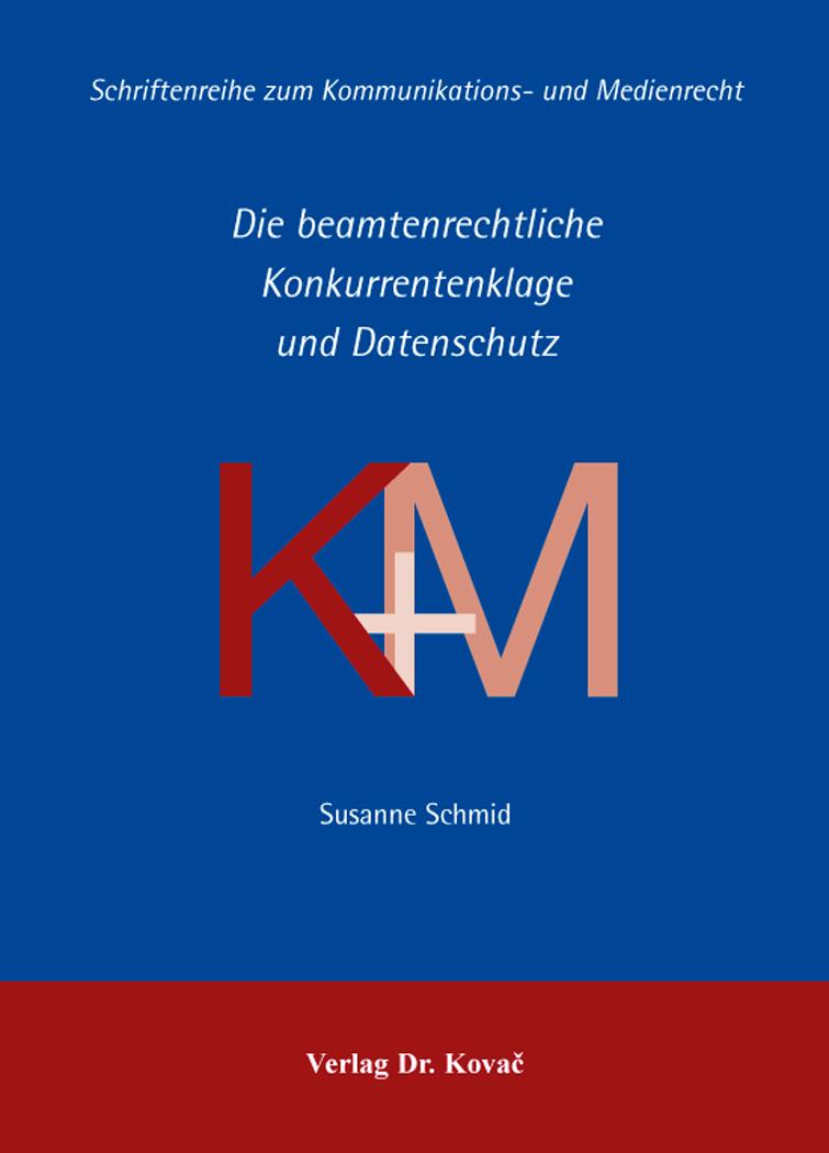 Cover: Die beamtenrechtliche Konkurrentenklage und Datenschutz