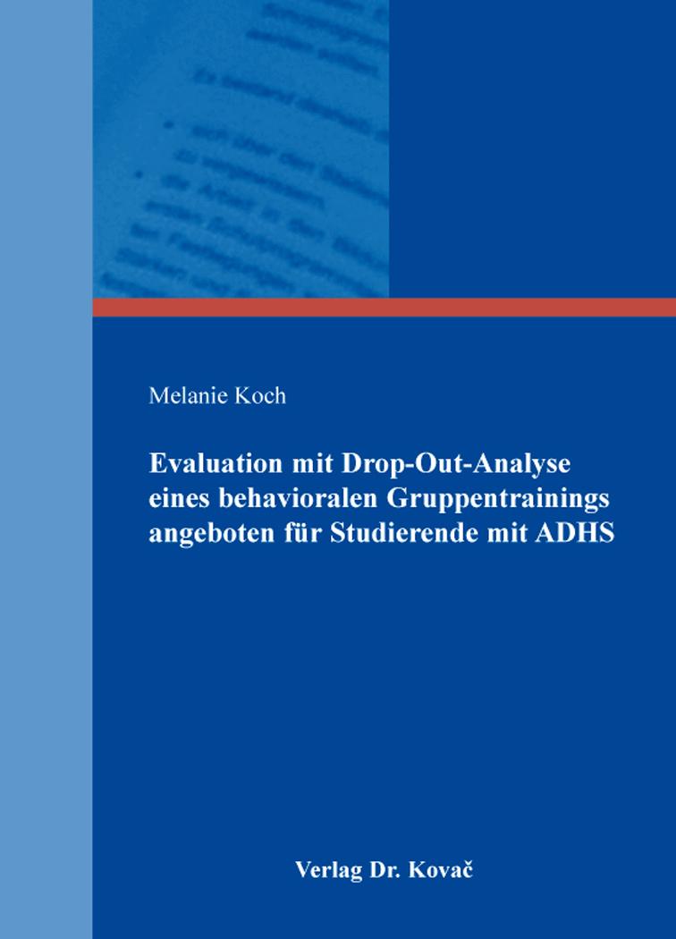 Cover: Evaluation mit Drop-Out-Analyse eines behavioralen Gruppentrainings angeboten für Studierende mit ADHS