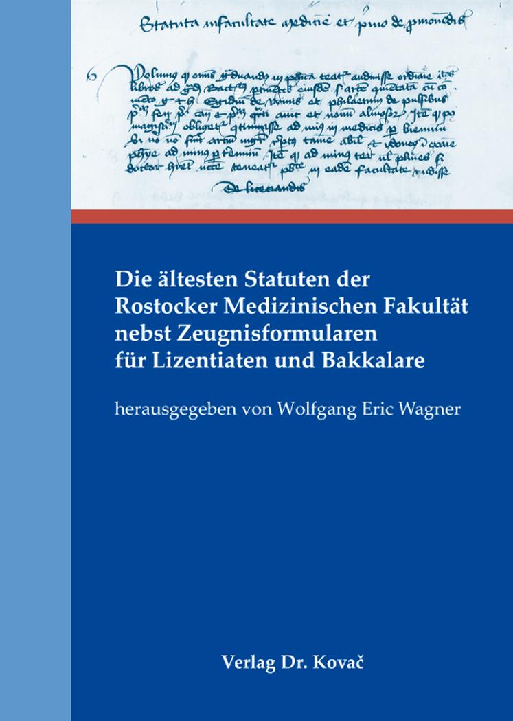 Cover: Die ältesten Statuten der Rostocker Medizinischen Fakultät nebst Zeugnisformularen für Lizentiaten und Bakkalare