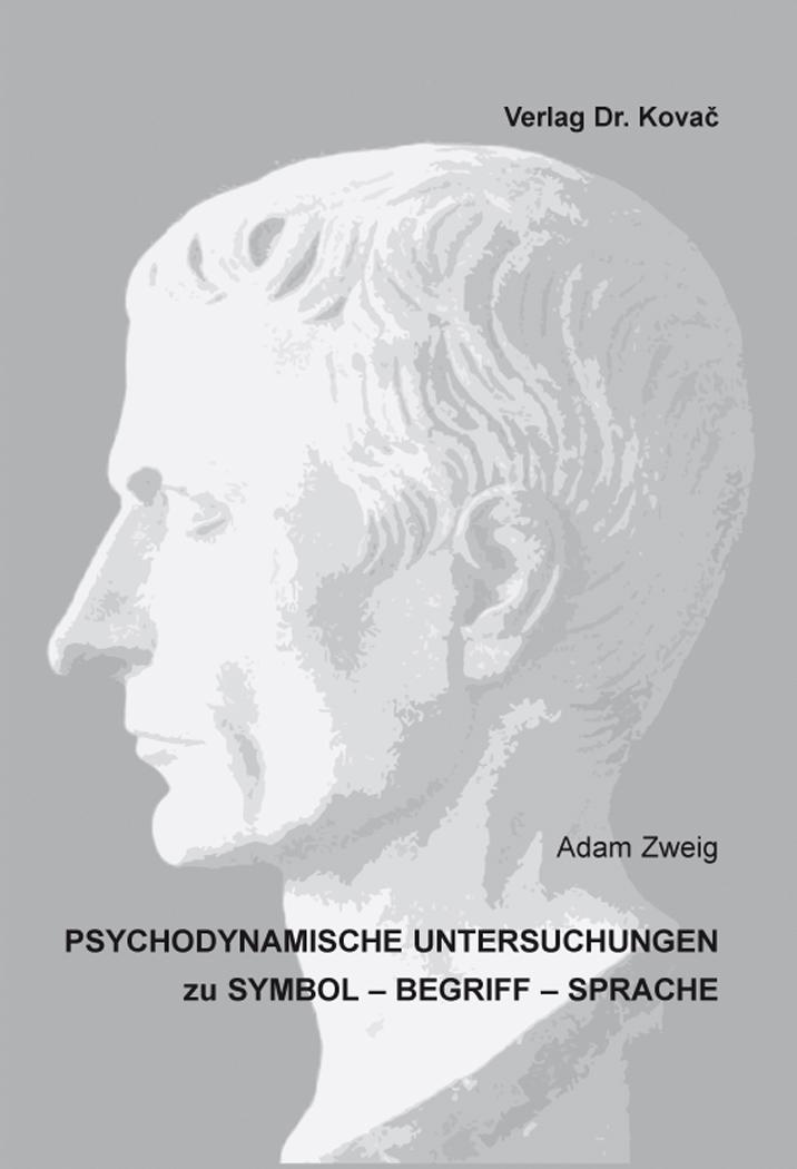Cover: Psychodynamische Untersuchungen zu Symbol – Begriff – Sprache