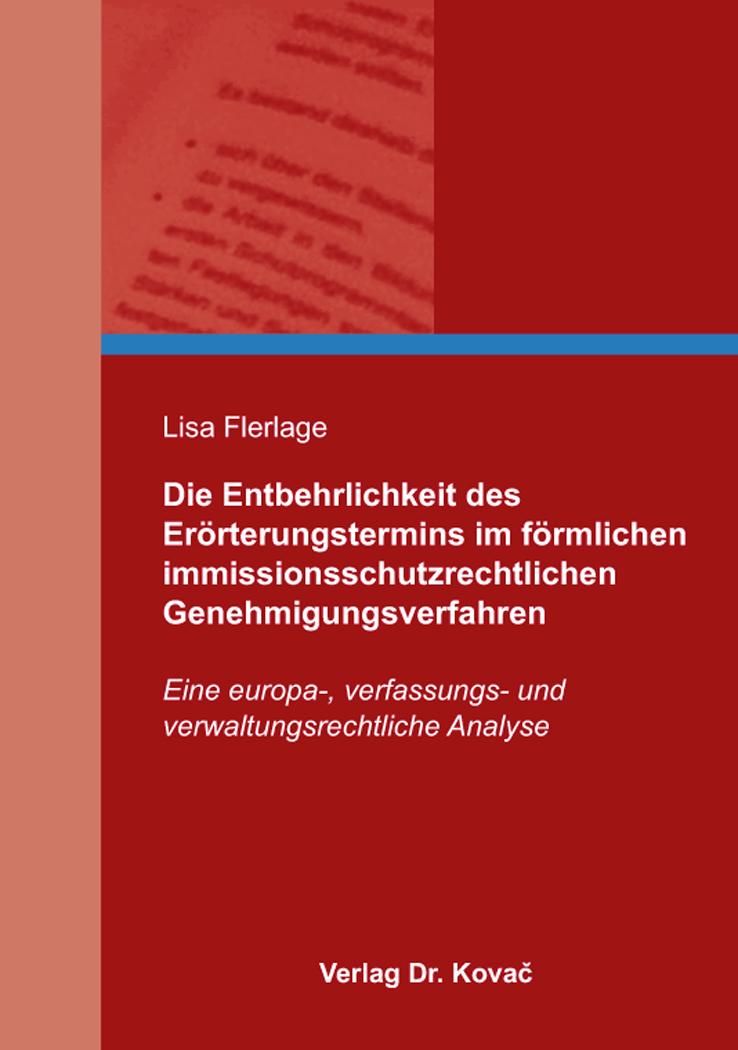 Cover: Die Entbehrlichkeit des Erörterungstermins im förmlichen immissionsschutzrechtlichen Genehmigungsverfahren