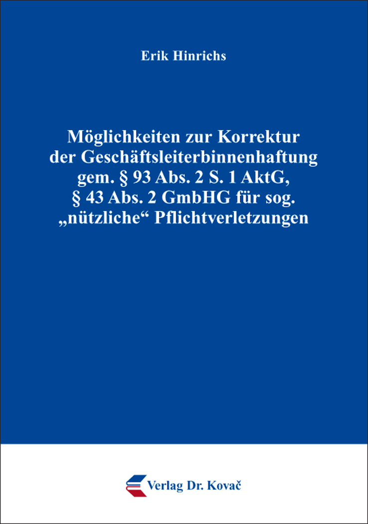"""Cover: Möglichkeiten zur Korrektur der Geschäftsleiterbinnenhaftung gem. § 93 Abs. 2 S. 1 AktG, § 43 Abs. 2 GmbHG für sog. """"nützliche"""" Pflichtverletzungen"""
