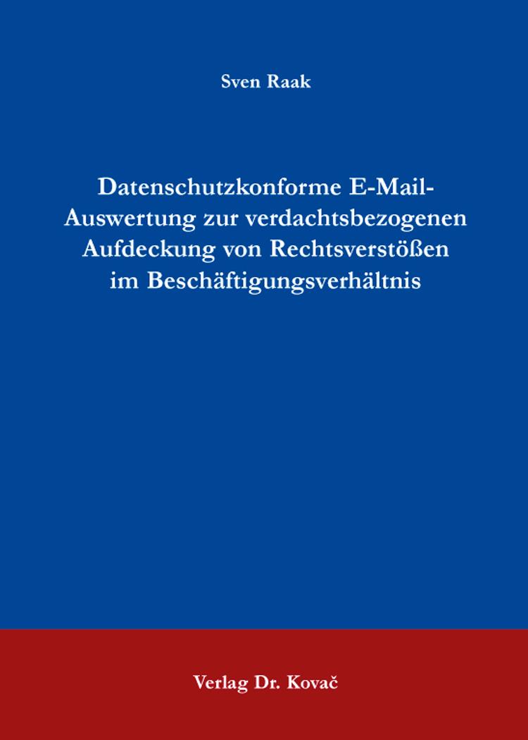 Cover: Datenschutzkonforme E-Mail-Auswertung zur verdachtsbezogenen Aufdeckung von Rechtsverstößen im Beschäftigungsverhältnis