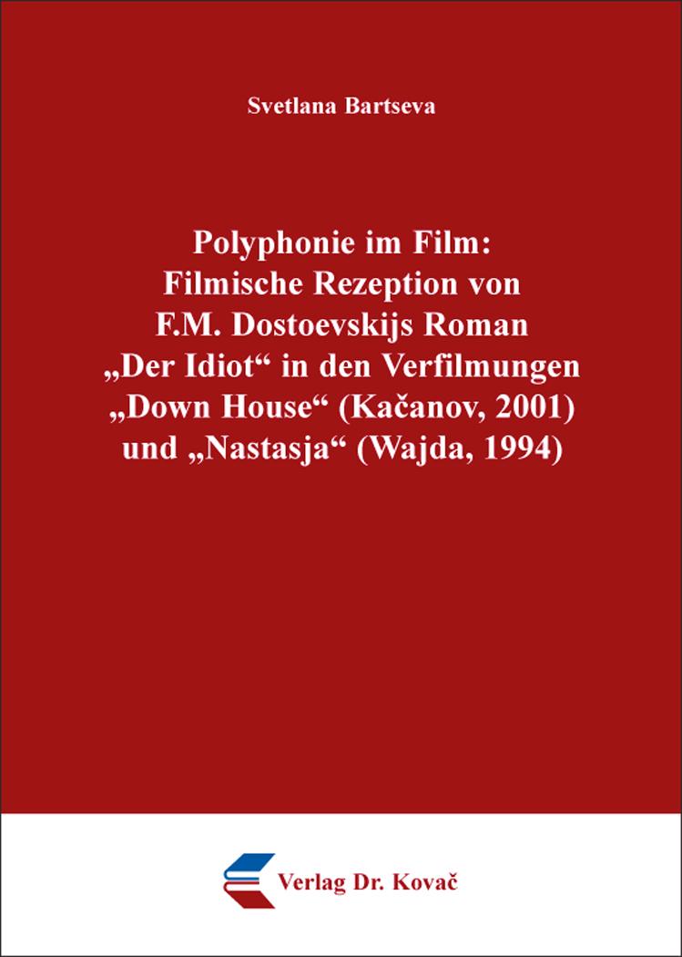 """Cover: Polyphonie im Film: Filmische Rezeption von F.M.DostoevskijsRoman """"DerIdiot"""" in den Verfilmungen """"DownHouse"""" (Kacanov, 2001) und """"Nastasja"""" (Wajda, 1994)"""