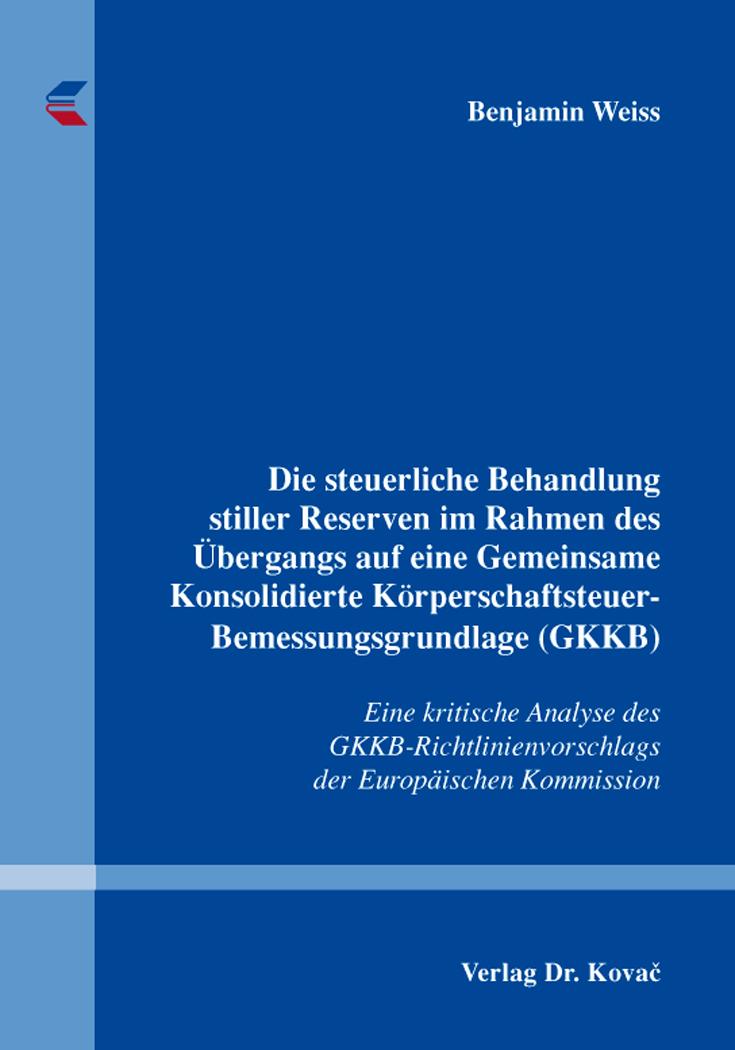Cover: Die steuerliche Behandlung stiller Reserven im Rahmen des Übergangs auf eine Gemeinsame Konsolidierte Körperschaftsteuer-Bemessungsgrundlage (GKKB)