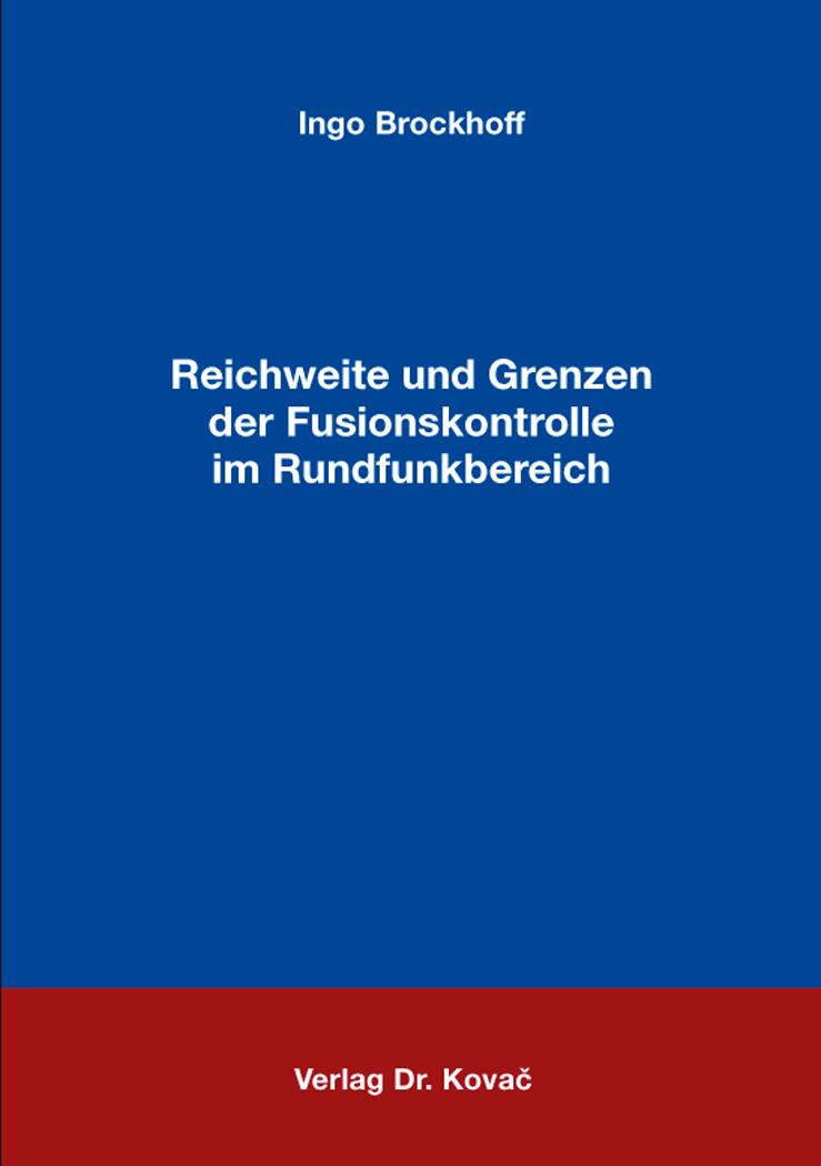 Cover: Reichweite und Grenzen der Fusionskontrolle im Rundfunkbereich