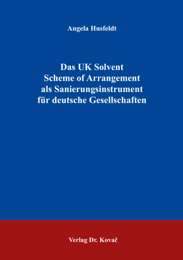 Cover: Das UK Solvent Scheme of Arrangement als Sanierungsinstrument für deutsche Gesellschaften