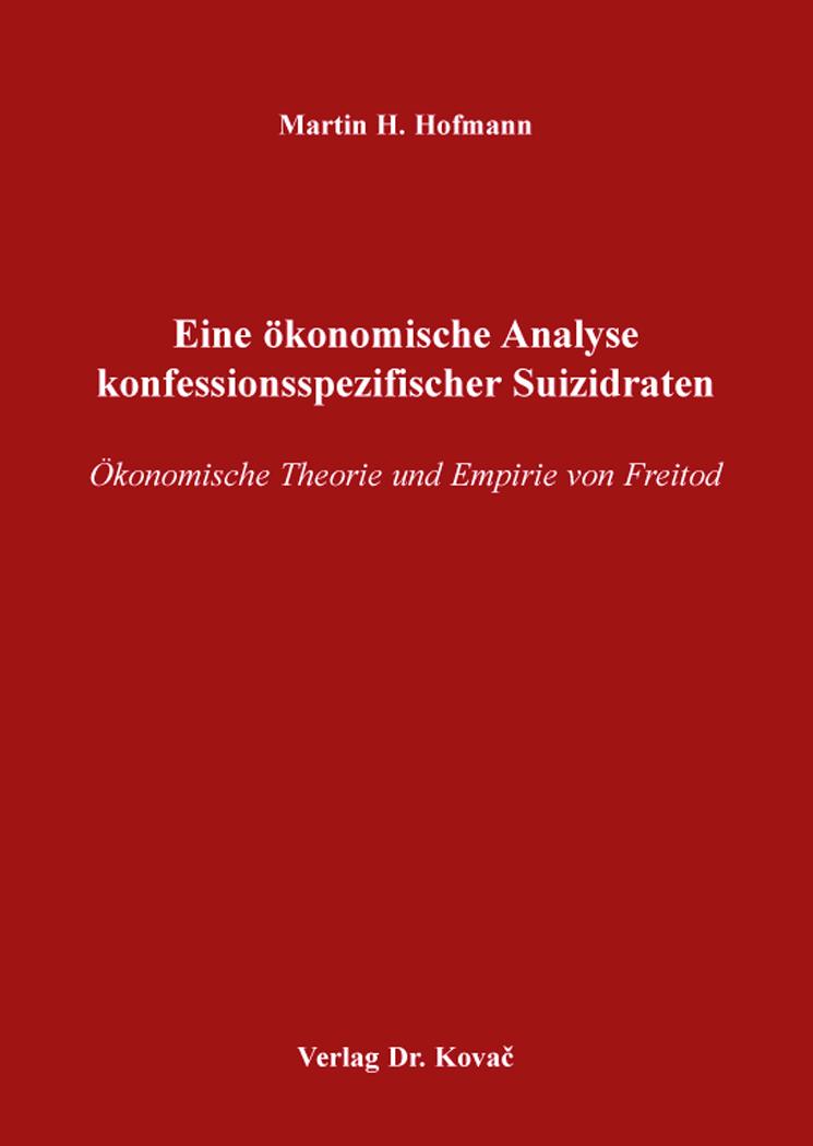 Cover: Eine ökonomische Analyse konfessionsspezifischer Suizidraten