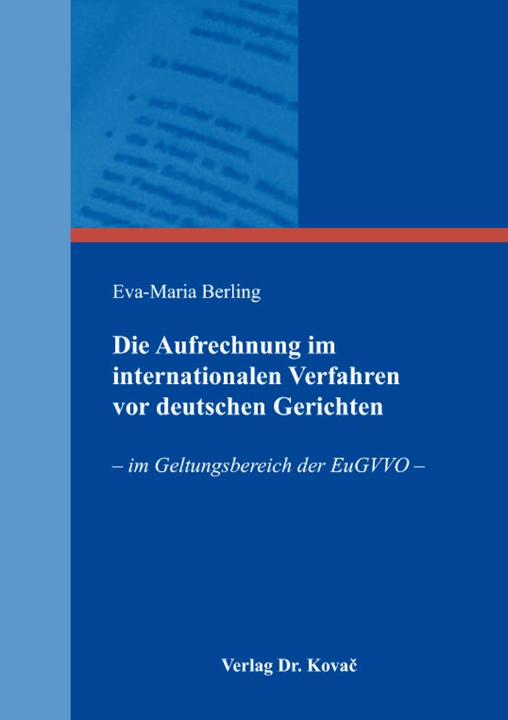 Cover: Die Aufrechnung im internationalen Verfahren vor deutschen Gerichten