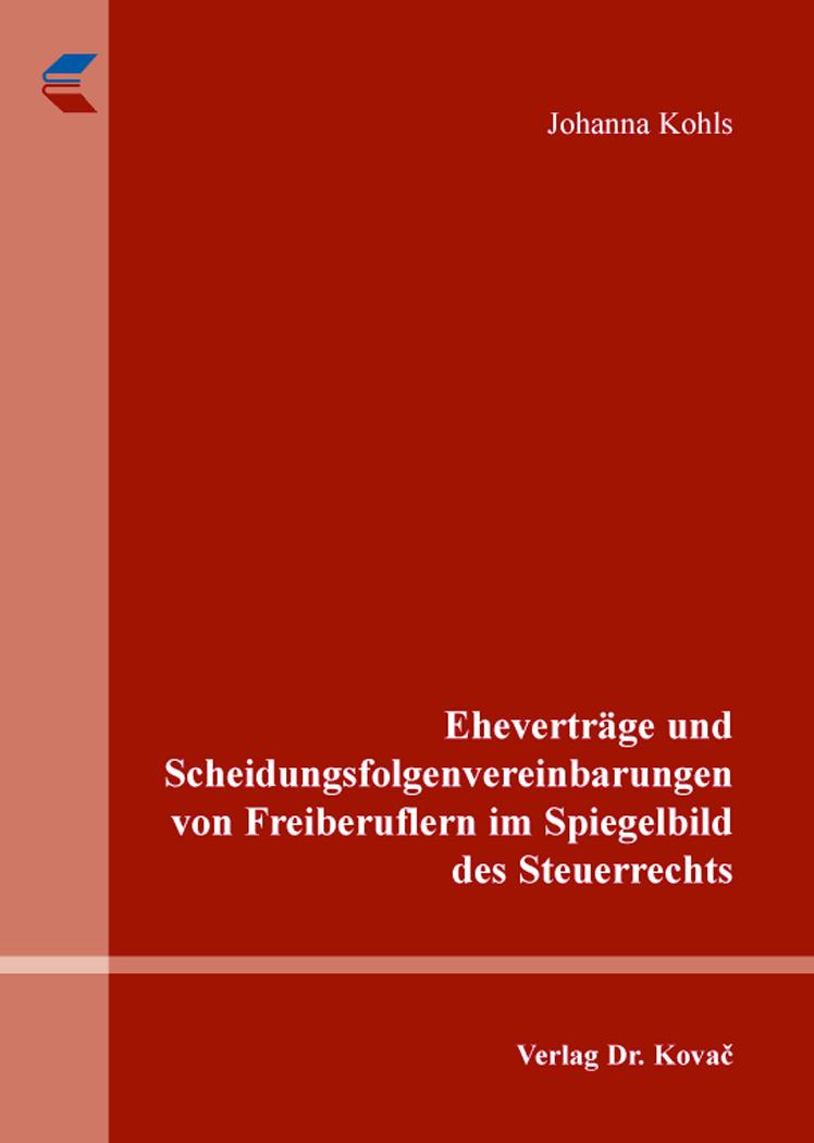 Cover: Eheverträge und Scheidungsfolgenvereinbarungen von Freiberuflern im Spiegelbild des Steuerrechts