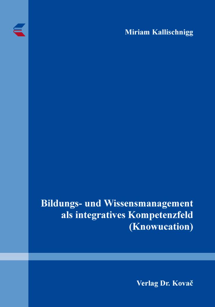 Cover: Bildungs- und Wissensmanagement als integratives Kompetenzfeld (Knowucation)