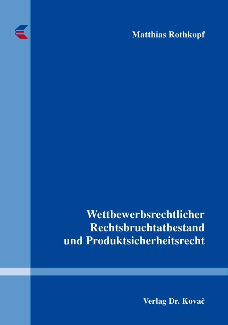 Cover: Wettbewerbsrechtlicher Rechtsbruchtatbestand und Produktsicherheitsrecht