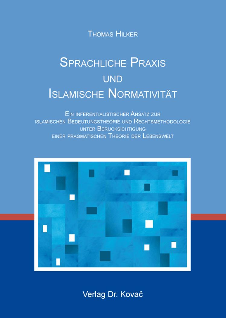 Cover: Sprachliche Praxis und Islamische Normativität