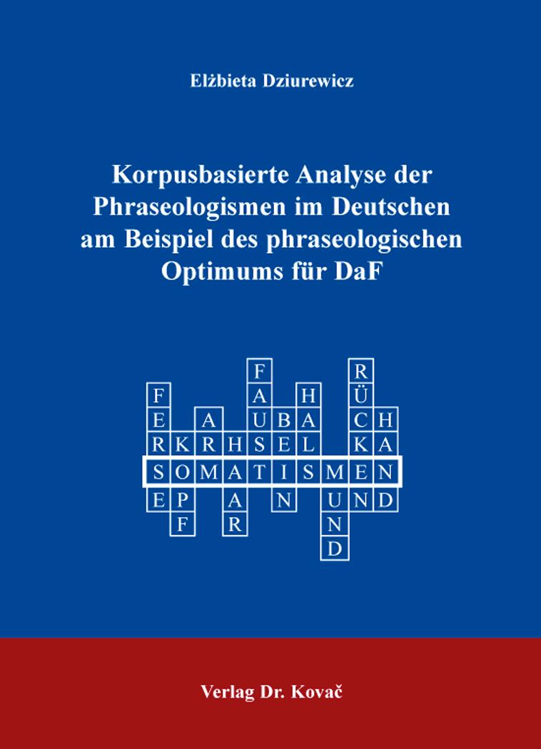 Cover: Korpusbasierte Analyse der Phraseologismen im Deutschen am Beispiel des phraseologischen Optimums für DaF