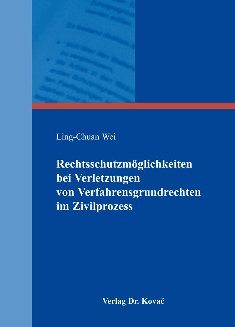 Cover: Rechtsschutzmöglichkeiten bei Verletzungen von Verfahrensgrundrechten im Zivilprozess