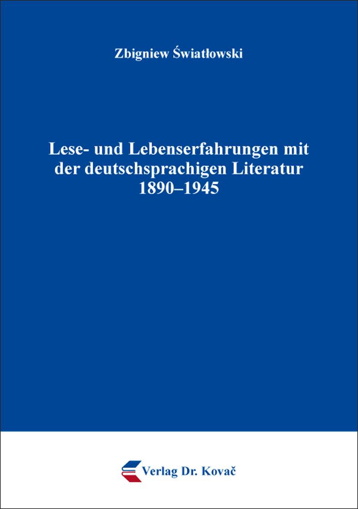 Cover: Lese- und Lebenserfahrungen mit der deutschsprachigen Literatur 1890–1945