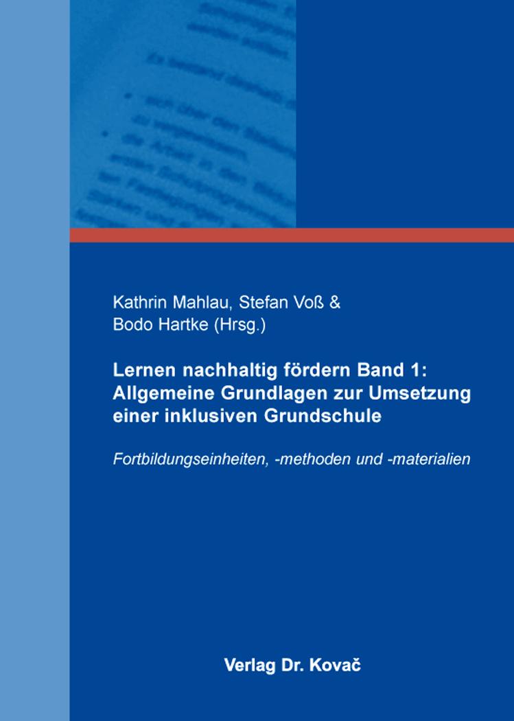 Cover: Lernen nachhaltig fördern Band 1: Allgemeine Grundlagen zur Umsetzung einer inklusiven Grundschule