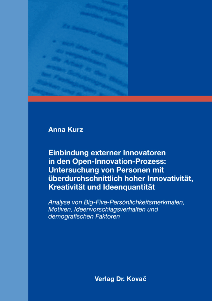 Cover: Einbindung externer Innovatoren in den Open-Innovation-Prozess: Untersuchung von Personen mit überdurchschnittlich hoher Innovativität, Kreativität und Ideenquantität