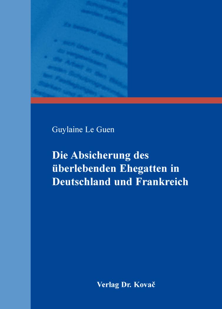 Cover: Die Absicherung des überlebenden Ehegatten in Deutschland und Frankreich
