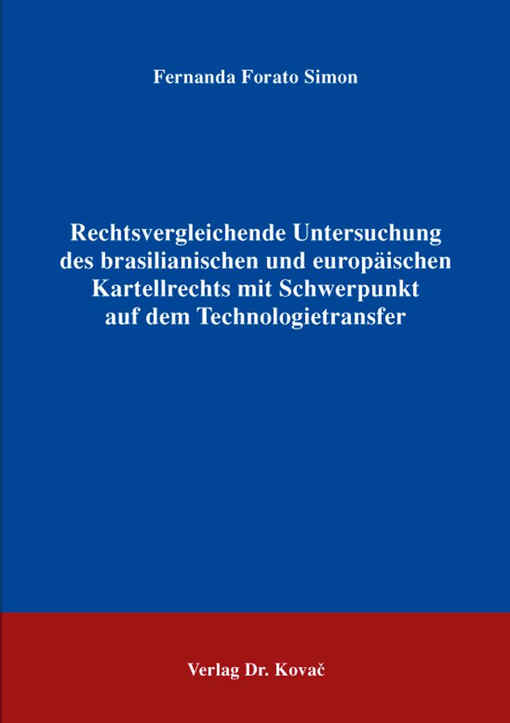 Cover: Rechtsvergleichende Untersuchung des brasilianischen und europäischen Kartellrechts mit Schwerpunkt auf dem Technologietransfer