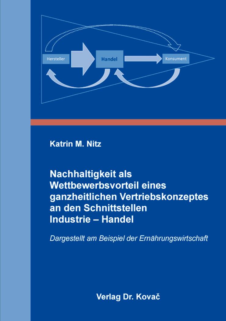 Cover: Nachhaltigkeit als Wettbewerbsvorteil eines ganzheitlichen Vertriebskonzeptes an den Schnittstellen Industrie – Handel