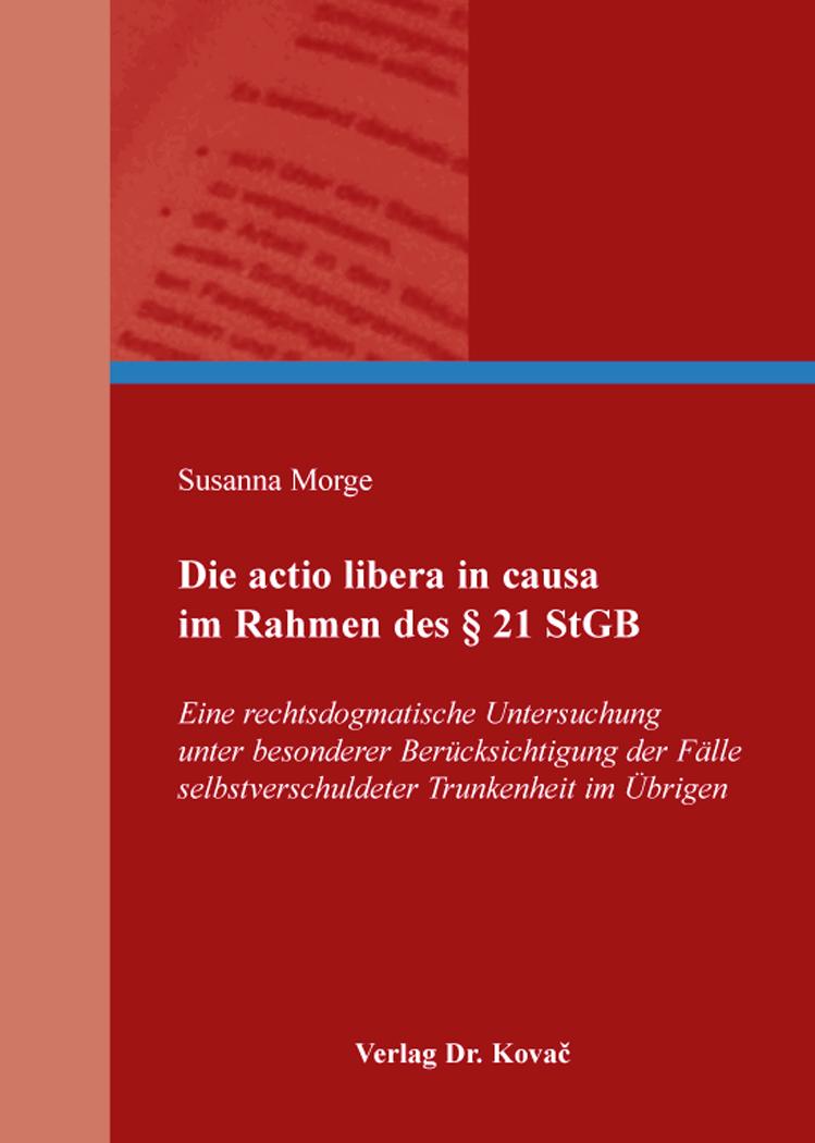Cover: Die actio libera in causa im Rahmen des § 21 StGB