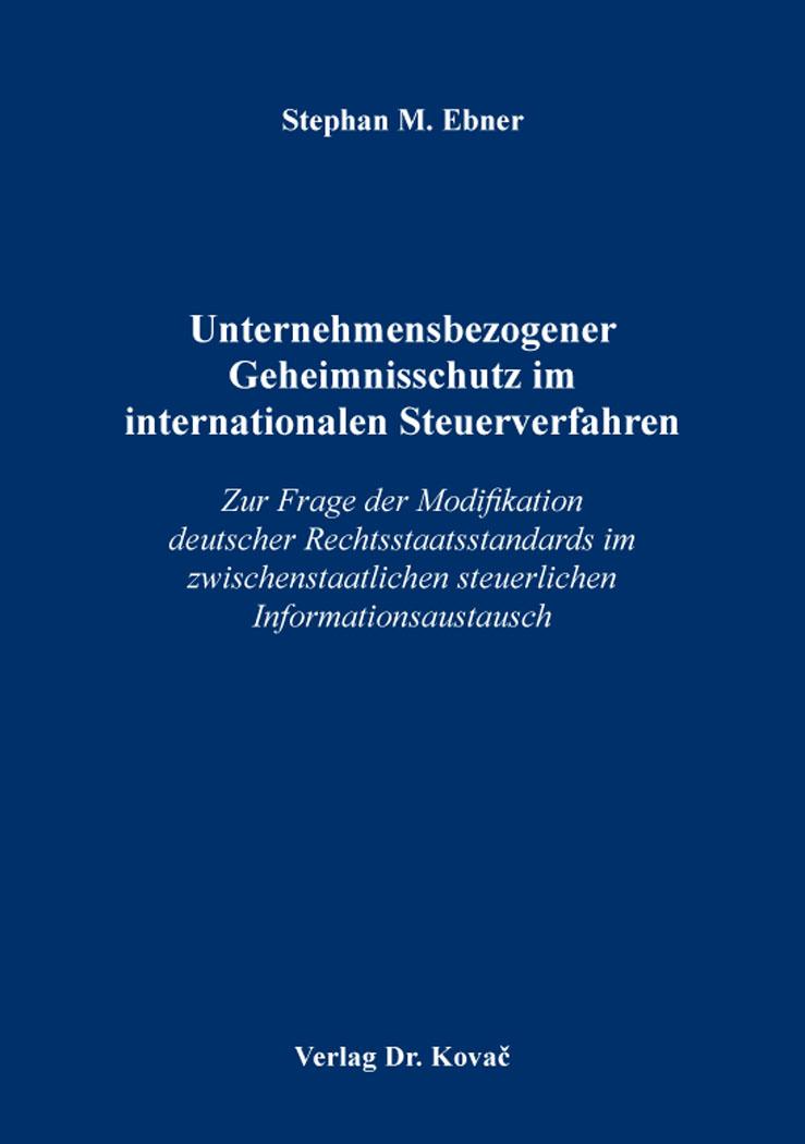 Cover: Unternehmensbezogener Geheimnisschutz im internationalen Steuerverfahren