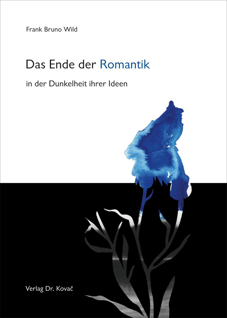 Cover: Das Ende der Romantik in der Dunkelheit ihrer Ideen