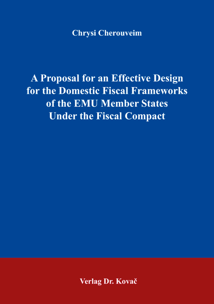 Cover: A Proposal for an Effective Design for the Domestic Fiscal Frameworks of the EMU Member States Under the Fiscal Compact