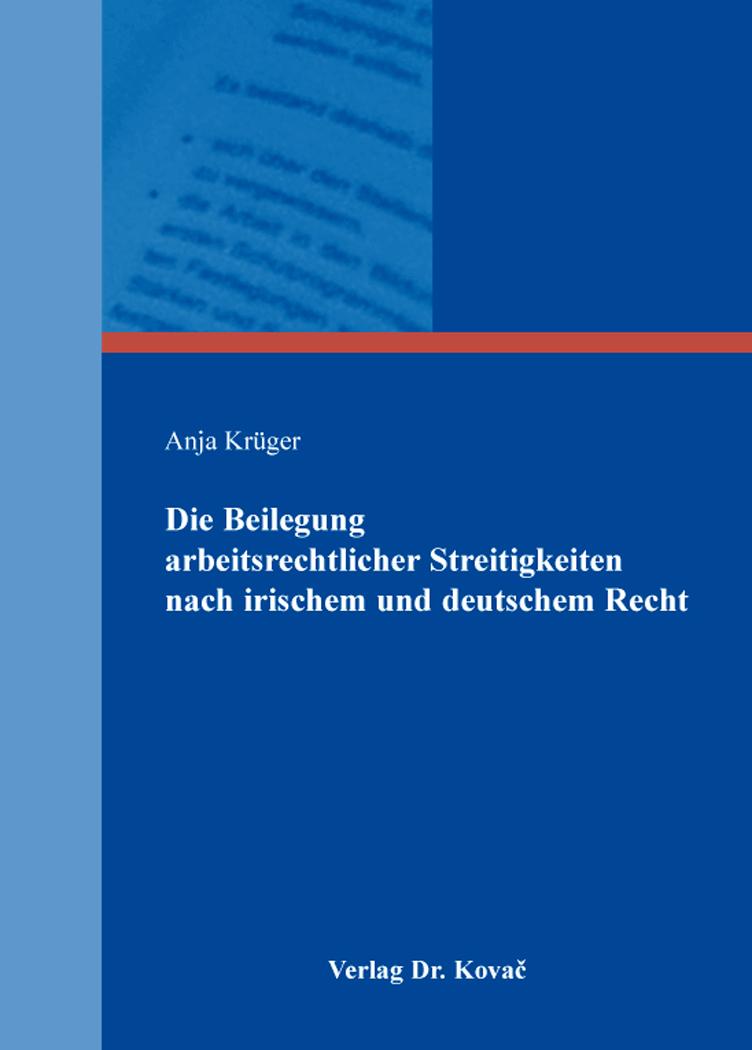 Cover: Die Beilegung arbeitsrechtlicher Streitigkeiten nach irischem und deutschem Recht