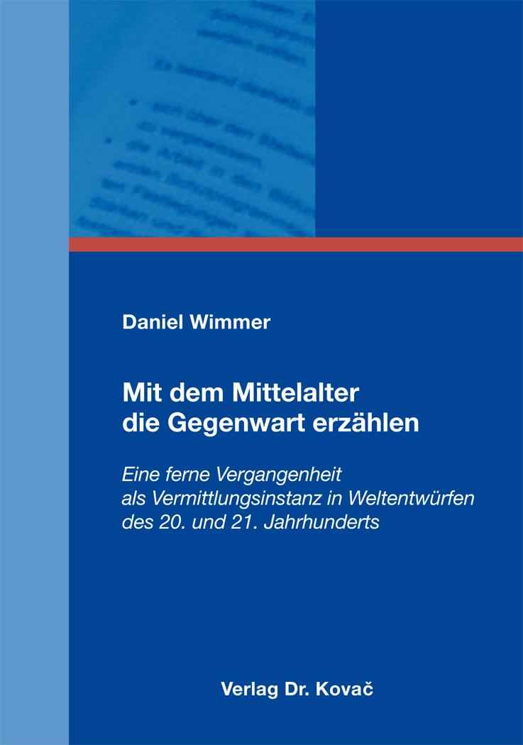 Cover: Mit dem Mittelalter die Gegenwart erzählen