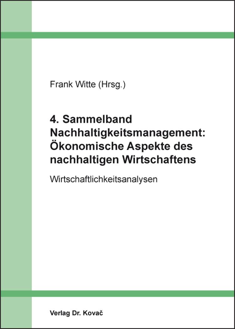 Cover: 4. Sammelband Nachhaltigkeitsmanagement: Ökonomische Aspekte des nachhaltigen Wirtschaftens