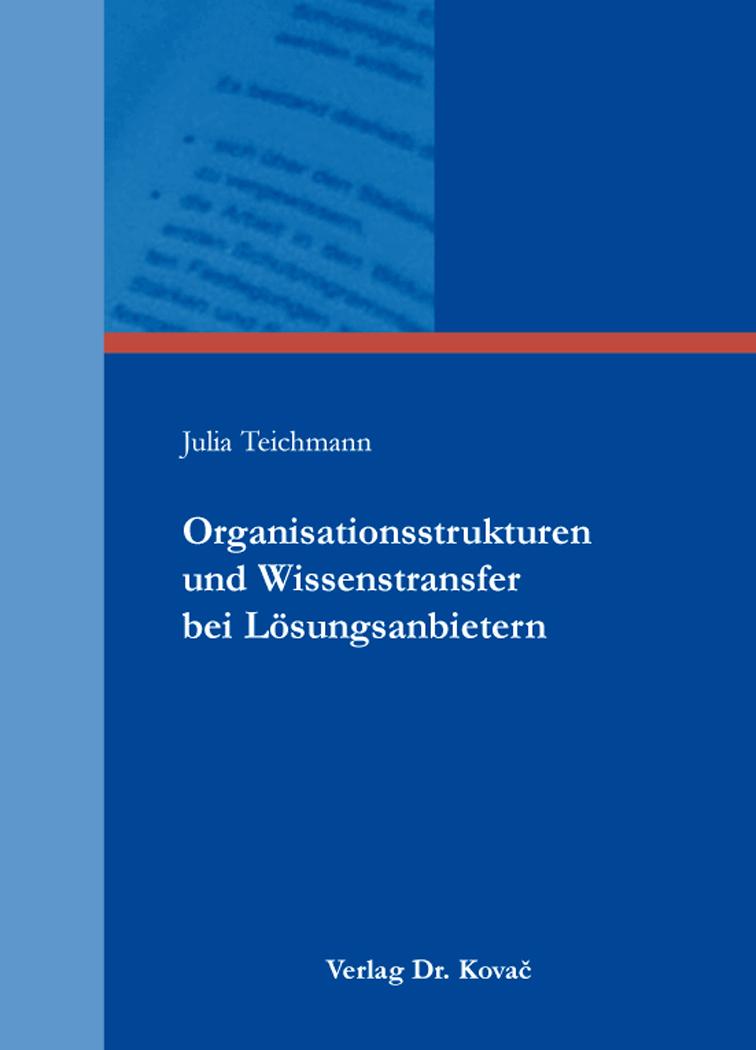 Cover: Organisationsstrukturen und Wissenstransfer bei Lösungsanbietern