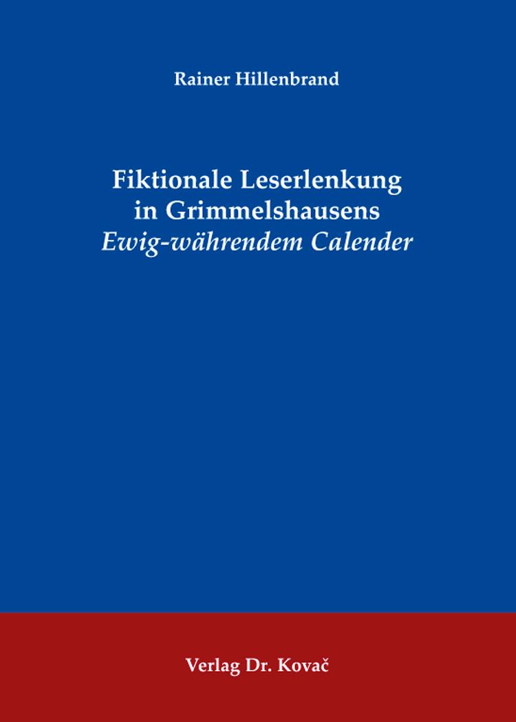 Cover: Fiktionale Leserlenkung in Grimmelshausens Ewig-währendem Calender