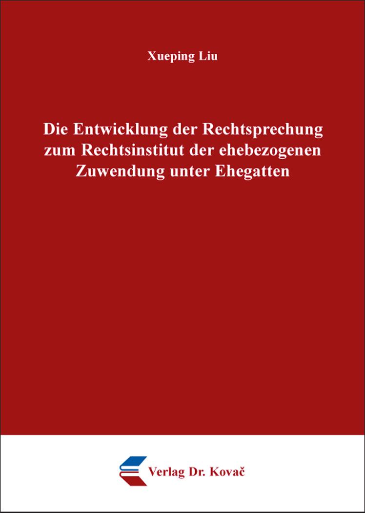 Cover: Die Entwicklung der Rechtsprechung zum Rechtsinstitut der ehebezogenen Zuwendung unter Ehegatten