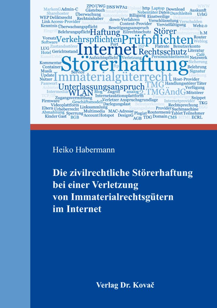 Cover: Die zivilrechtliche Störerhaftung bei einer Verletzung von Immaterialrechtsgütern im Internet