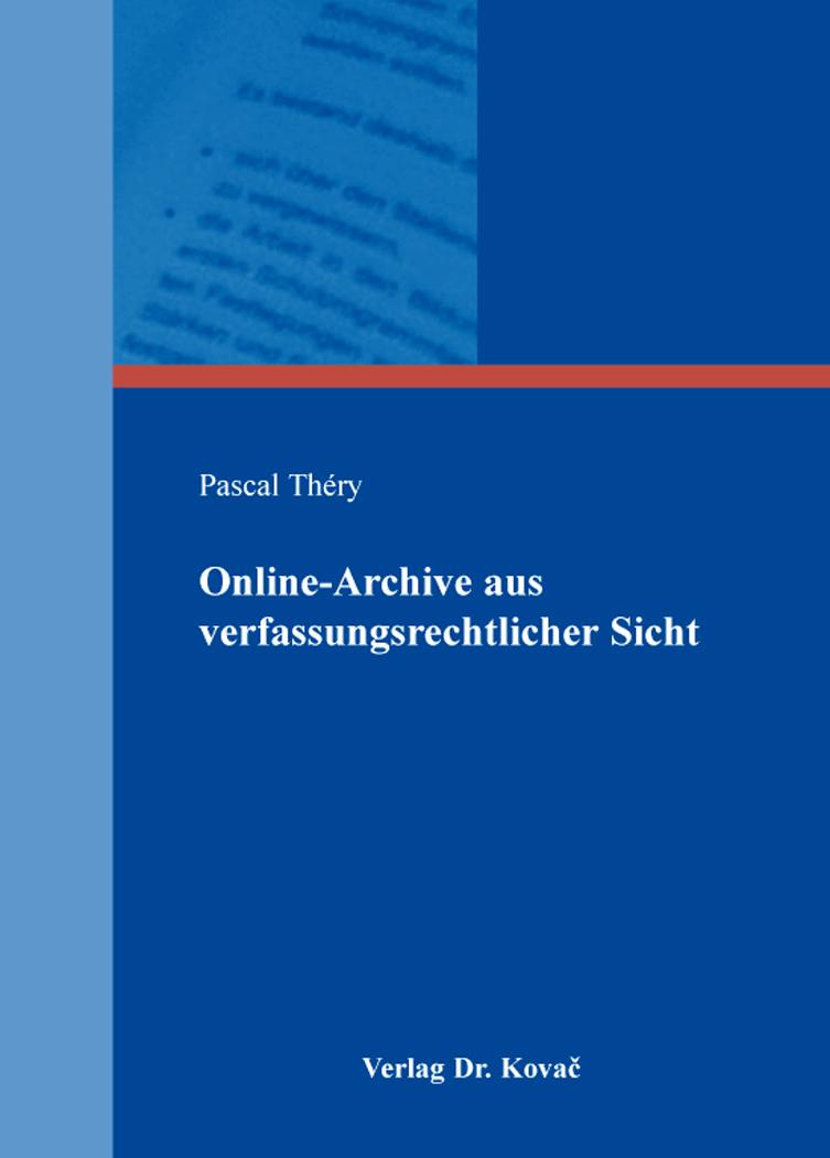 Cover: Online-Archive aus verfassungsrechtlicher Sicht