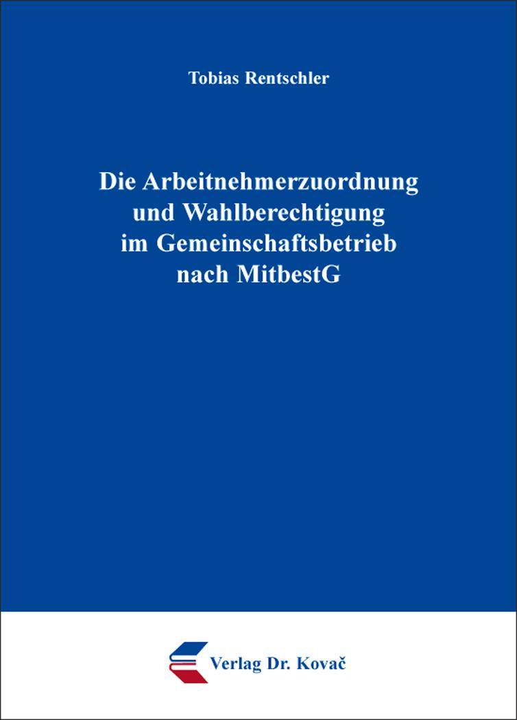 Cover: Die Arbeitnehmerzuordnung und Wahlberechtigung im Gemeinschaftsbetrieb nach MitbestG