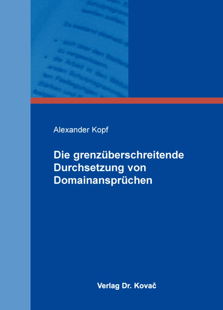 Cover: Die grenzüberschreitende Durchsetzung von Domainansprüchen