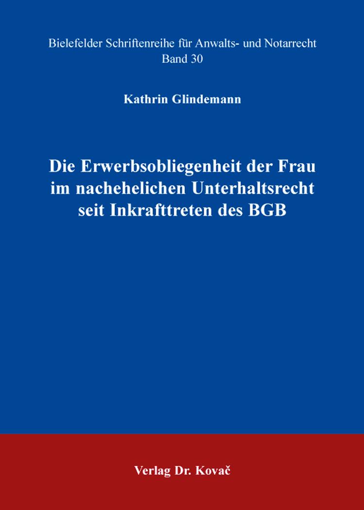 Cover: Die Erwerbsobliegenheit der Frau im nachehelichen Unterhaltsrecht seit Inkrafttreten des BGB