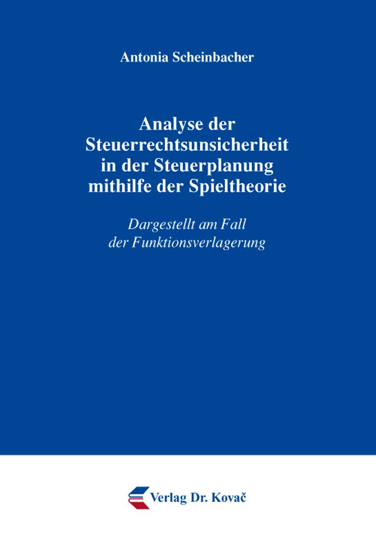 Cover: Analyse der Steuerrechtsunsicherheit in der Steuerplanung mithilfe der Spieltheorie