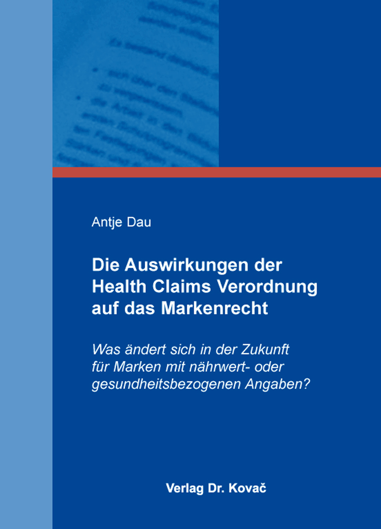 Cover: Die Auswirkungen der Health Claims Verordnung auf das Markenrecht