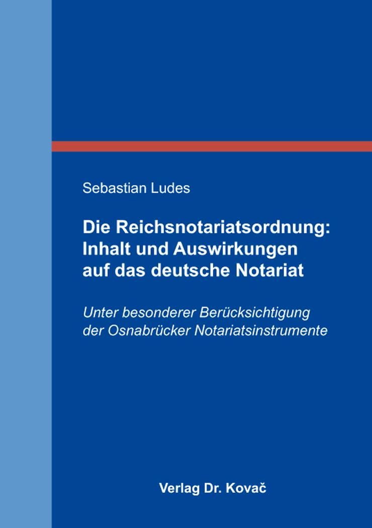 Cover: Die Reichsnotariatsordnung: Inhalt und Auswirkungen auf das deutsche Notariat