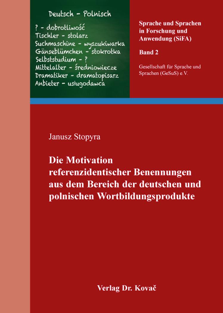 Cover: Die Motivation referenzidentischer Benennungen aus dem Bereich der deutschen und polnischen Wortbildungsprodukte