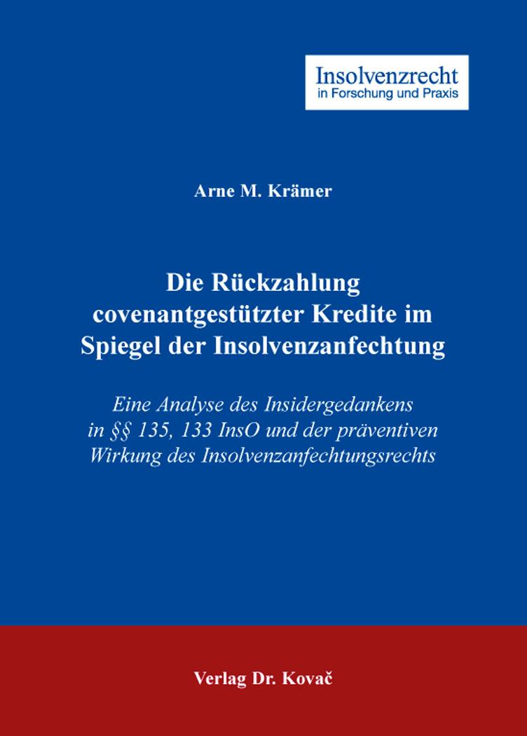 Cover: Die Rückzahlung covenantgestützter Kredite im Spiegel der Insolvenzanfechtung