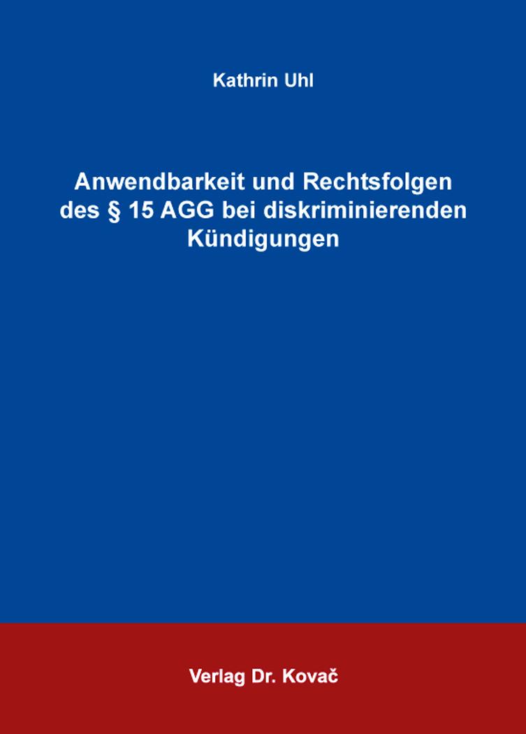 Cover: Anwendbarkeit und Rechtsfolgen des § 15 AGG bei diskriminierenden Kündigungen