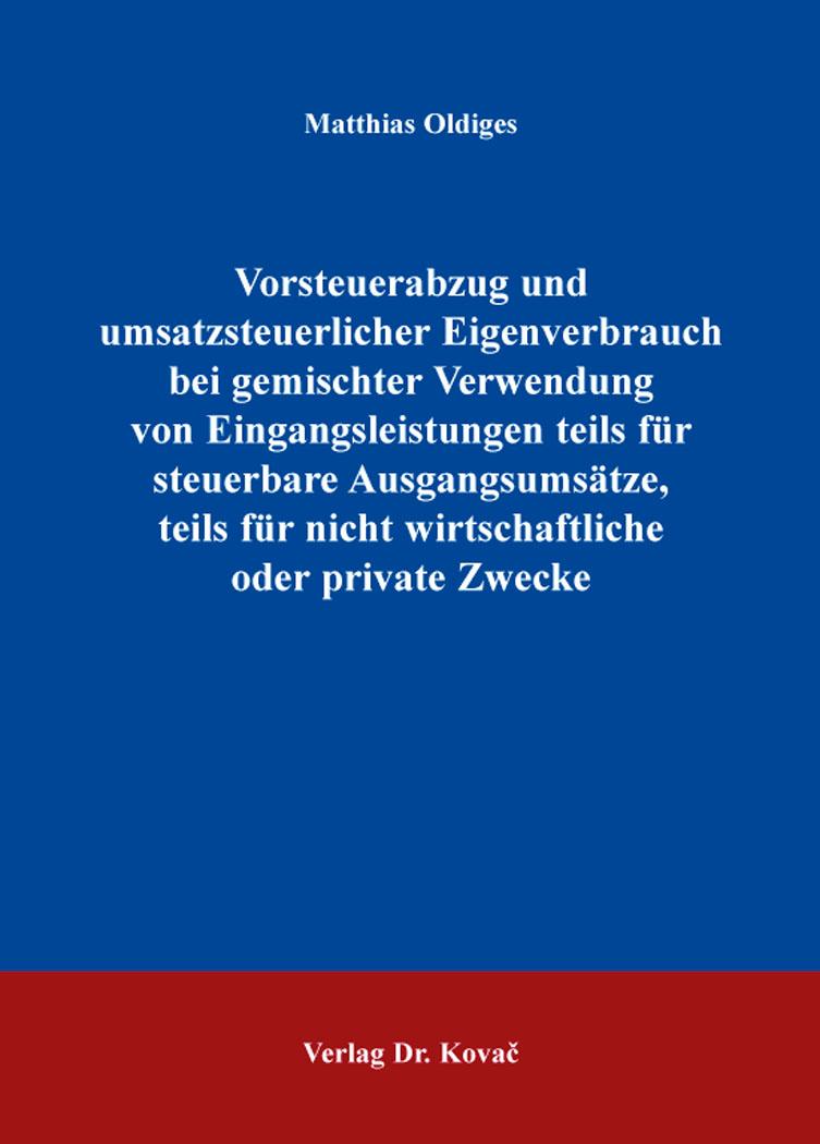 Cover: Vorsteuerabzug und umsatzsteuerlicher Eigenverbrauch bei gemischter Verwendung von Eingangsleistungen teils für steuerbare Ausgangsumsätze, teils für nicht wirtschaftliche oder private Zwecke