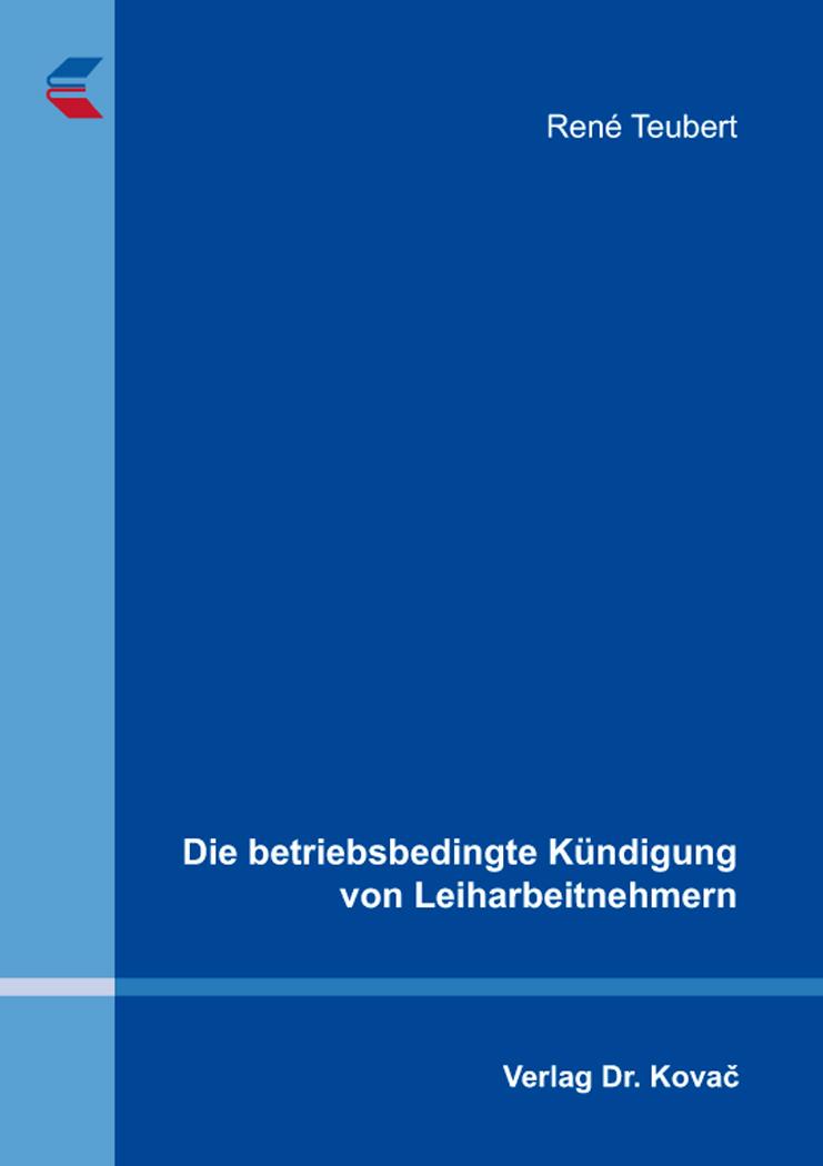 Cover: Die betriebsbedingte Kündigung von Leiharbeitnehmern
