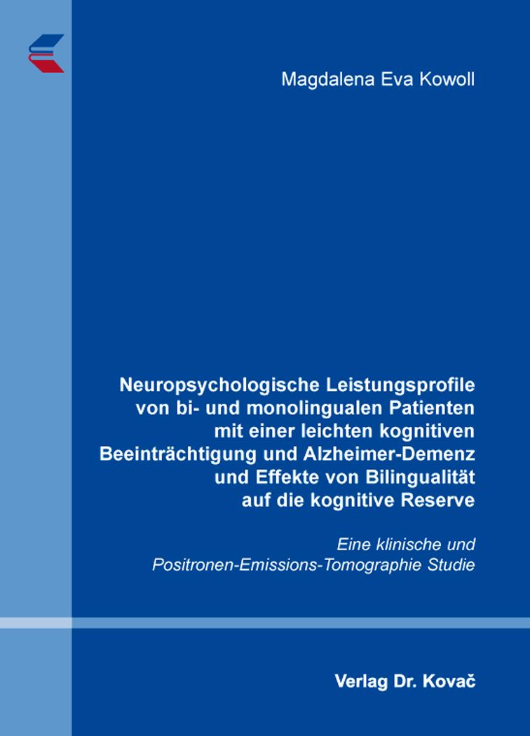 Cover: Neuropsychologische Leistungsprofile von bi- und monolingualen Patienten mit einer leichten kognitiven Beeinträchtigung und Alzheimer-Demenz und Effekte von Bilingualität auf die kognitive Reserve