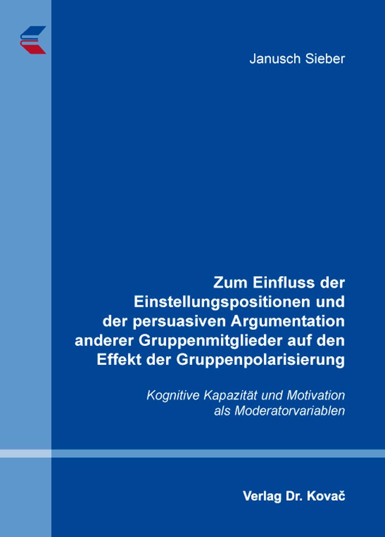 Cover: Zum Einfluss der Einstellungspositionen und der persuasiven Argumentation anderer Gruppenmitglieder auf den Effekt der Gruppenpolarisierung